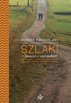 Szlaki. Opowieści o wędrówkach-Macfarlane Robert