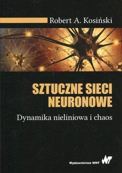 Sztuczne sieci neuronowe. Dynamika nieliniowa i chaos-Kosiński Robert A.