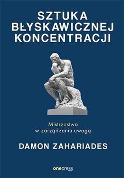 Sztuka błyskawicznej koncentracji. Mistrzostwo w zarządzaniu uwagą-Zahariades Damon