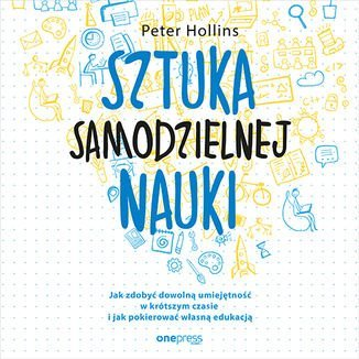 Sztuka samodzielnej nauki. Jak zdobyć dowolną umiejętność w krótszym czasie i jak pokierować własną edukacją-Hollins Peter