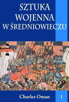 Sztuka wojenna w średniowieczu. Tom 1-Oman Charles