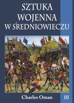 Sztuka wojenna w średniowieczu. Tom 3-Oman Charles