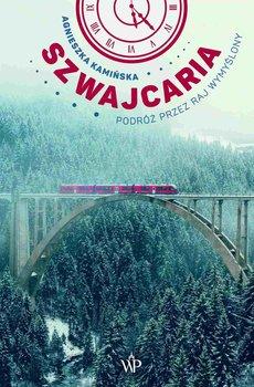 Szwajcaria. Podróż przez raj wymyślony-Kamińska Agnieszka