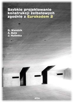 Szybkie projektowanie konstrukcji żelbetowych zgodnie z Eurokodem 2-Hulimka Jacek, Wandzik Grzegorz, Bula Arkadiusz