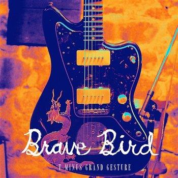T-Minus Grand Gesture-Brave Bird