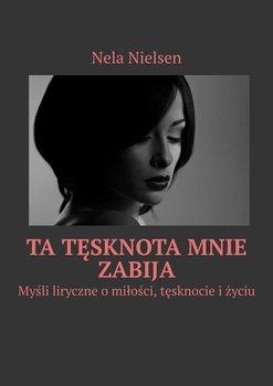 Ta tęsknota mnie zabija-Nielsen Nela