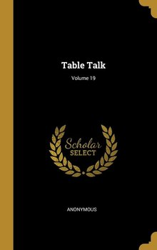 Table Talk; Volume 19-Anonymous