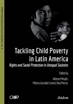 Tackling Child Poverty in Latin America. Rights and Social Protection in Unequal Societies