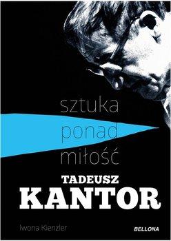 Tadeusz Kantor. Sztuka ponad miłość-Kienzler Iwona