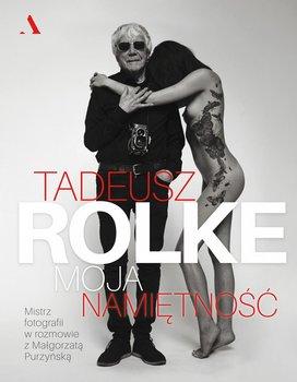 Tadeusz Rolke. Moja namiętność                      (ebook)