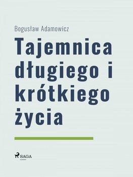 Tajemnica długiego i krótkiego życia-Adamowicz Bogusław