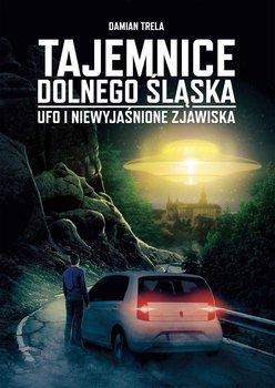 Tajemnice Dolnego Śląska. UFO i niewyjaśnione zjawiska-Trela Damian