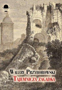 Tajemnicza zagadka-Przyborowski Walery