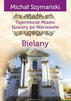 Tajemnicze miasto Bielany-Szymański Michał