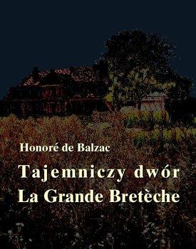 Tajemniczy dwór. La Grande Breteche-De Balzac Honore