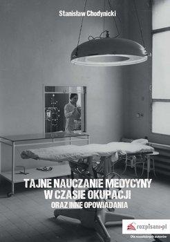 Tajne nauczanie medycyny w czasie okupacji oraz inne opowiadania-Chodynicki Stanisław