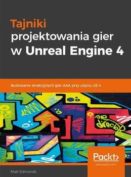 Tajniki projektowania gier w Unreal Engine 4-Edmonds Matt