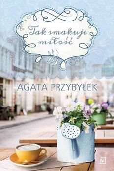 Tak smakuje miłość-Przybyłek Agata