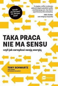 Taka praca nie ma sensu czyli jak zarządzać swoją energią-Schwartz Tony, Gomes Jean, McCarthy Catherine