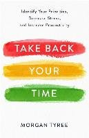 Take Back Your Time: Identify Your Priorities, Decrease Stress, and Increase Productivity-Tyree Morgan