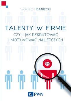 Talenty w firmie czyli jak rekrutować i motywować najlepszych                      (ebook)
