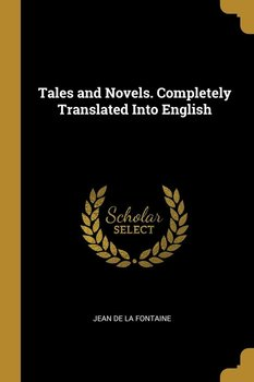 Tales and Novels. Completely Translated Into English-de La Fontaine Jean