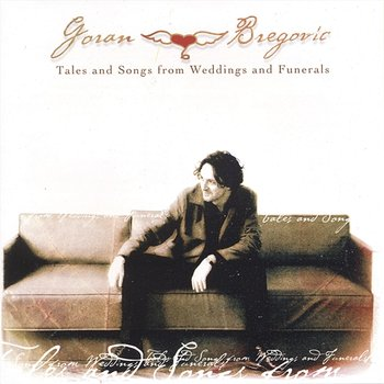 Tales and songs from weddings and funerals - Goran Bregovic