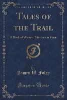 Tales of the Trail - Foley James W.