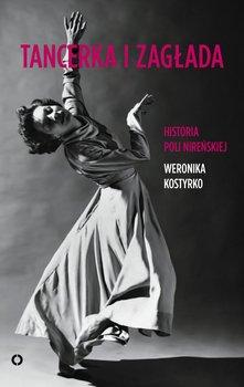 Tancerka i zagłada. Historia Poli Nireńskiej-Kostyrko Weronika