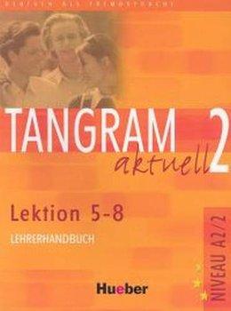 Tangram aktuell 2. Lektionen 5-8. Lehrerhandbuch-Opracowanie zbiorowe