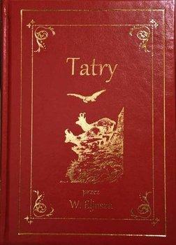 Tatry. Ilustrowany przewodnik do Tatr, Pienin i Szczawnic-Eljasz Walery