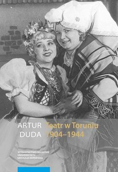 Teatr w Toruniu 1904-1944-Duda Artur