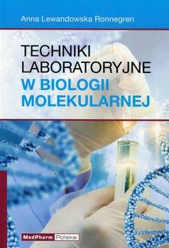 Techniki laboratoryjne w biologii molekularnej - Lewandowska Ronnegren Anna