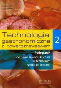 Technologia gastronomiczna z towaroznawstwem 2. Podręcznik do nauki zawodu kucharz. Szkoła ponadgimnazjalna-Konarzewska Małgorzata