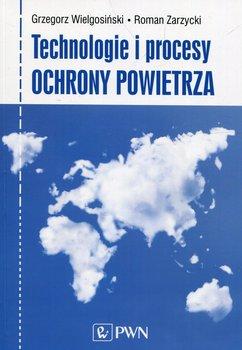 Technologie i procesy ochrony powietrza-Wielgosiński Grzegorz, Zarzycki Roman