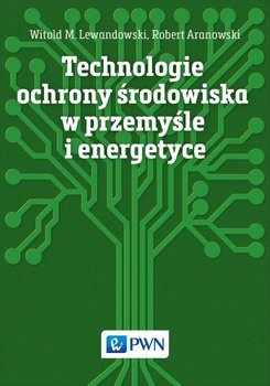 Technologie ochrony środowiska w przemyśle i energetyce-Lewandowski Witold M., Aranowski Robert