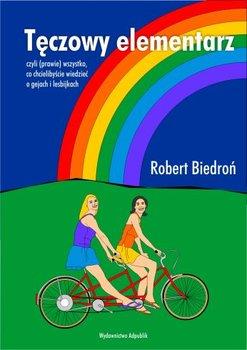 Tęczowy Elementarz, Czyli (Prawie) Wszystko co Chcielibyście Wiedzieć o Gejach i Lesbijkach-Biedroń Robert