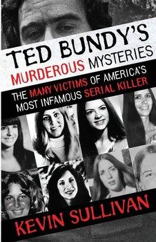 Ted Bundy's Murderous Mysteries-Sullivan Kevin