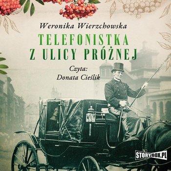Telefonistka z ulicy Próżnej-Wierzchowska Weronika