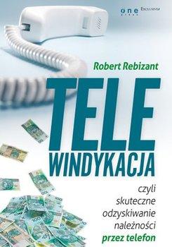 Telewindykacja, czyli skuteczne odzyskiwanie należności przez telefon-Rebizant Robert