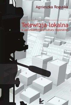 Telewizja lokalna w upowszechnianiu kultury regionalnej                      (ebook)