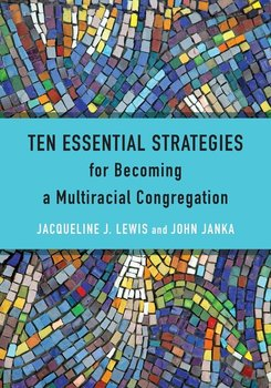Ten Essential Strategies for Becoming a Multiracial Congregation - Lewis Jacqueline J.