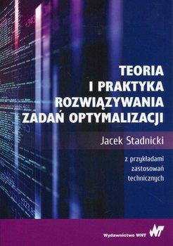 Teoria i praktyka rozwiązywania zadań optymalizacji-Stadnicki Jacek