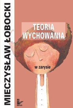 Teoria Wychowania w Zarysie-Łobocki Mieczysław