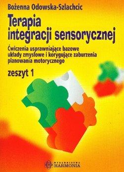 Terapia Integracji Sensorycznej Zeszyt 1 Ćwiczenia Usprawniające Bazowe Układy Zmysłowe i Korygujące Zaburzenia Planowania Motorycznego-Odowska-Szlachcic Bożenna