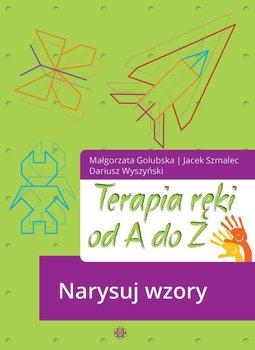 Terapia ręki od A do Z. Narysuj wzory-Golubska Małgorzata, Szmalec Jacek, Wyszyński Dariusz