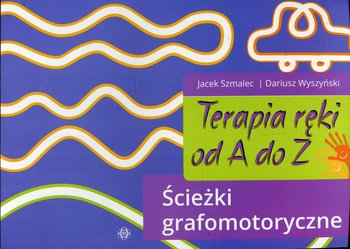 Terapia ręki od A do Z. Ścieżki grafomotoryczne-Szmalec Jacek, Wyszyński Dariusz