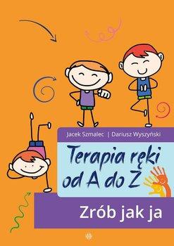 Terapia ręki od A do Z. Zrób jak ja-Szmalec Jacek, Wyszyński Dariusz
