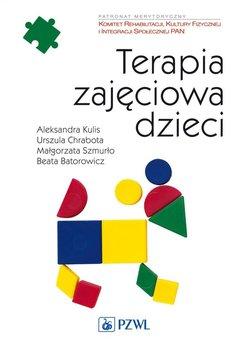 Terapia zajęciowa dzieci-Kulis Aleksandra, Chrabota Urszula, Szmurło Małgorzata, Batorowicz Beata