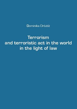 Terrorism and terroristic act in the world in the light of law - Dróżdż Dominika